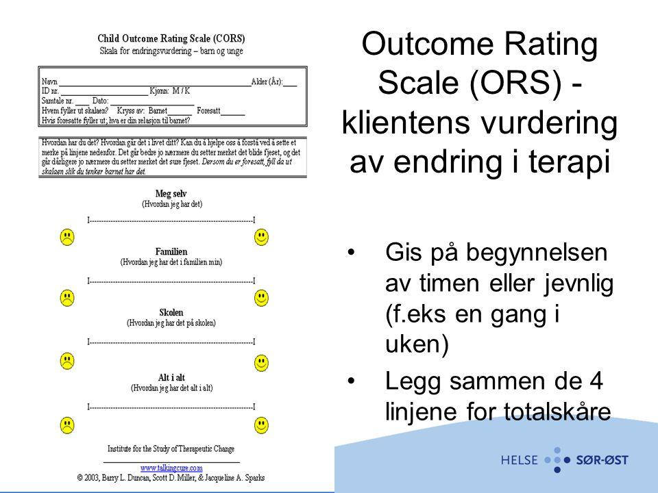 Outcome Rating Scale (ORS) - klientens vurdering av endring i terapi Gis på begynnelsen av timen eller jevnlig (f.eks en gang i uken) Legg sammen de 4