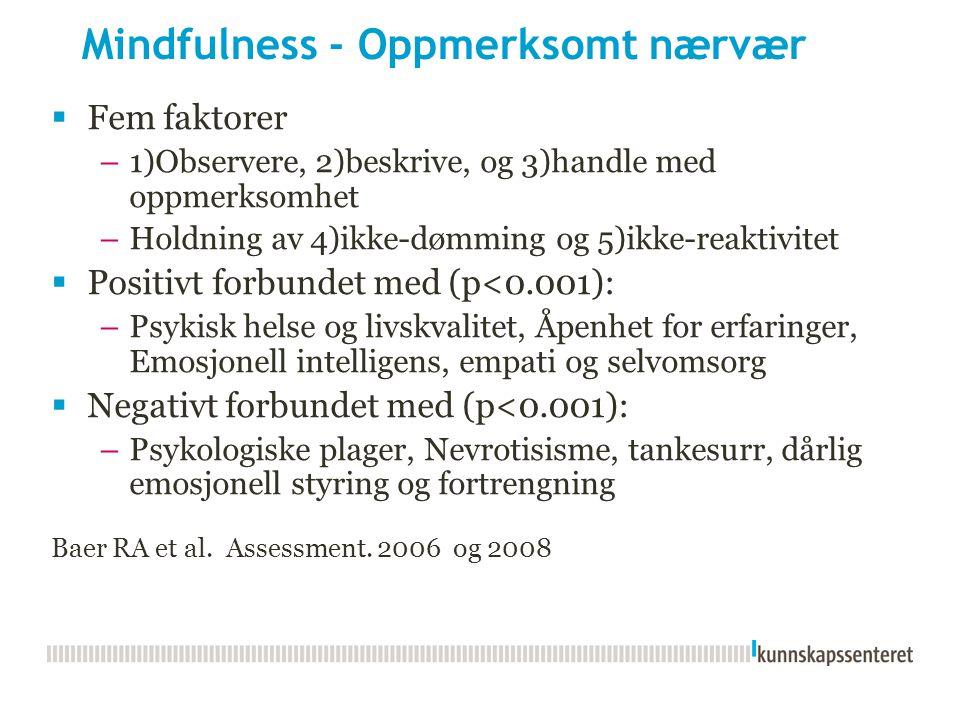 Mindfulness - Oppmerksomt nærvær  Fem faktorer –1)Observere, 2)beskrive, og 3)handle med oppmerksomhet –Holdning av 4)ikke-dømming og 5)ikke-reaktivi