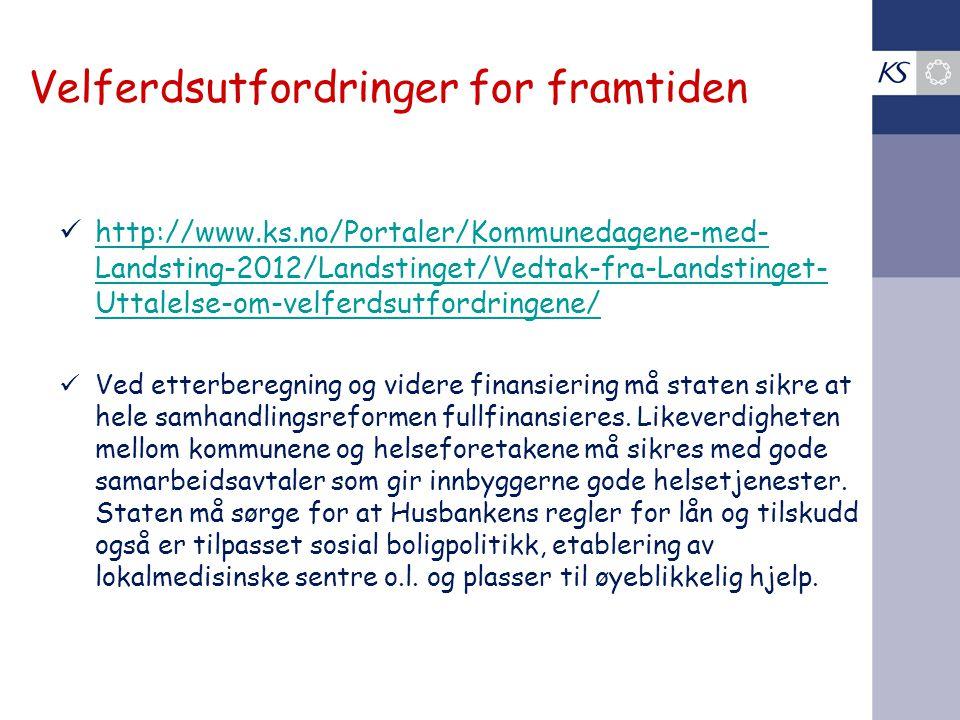 Velferdsutfordringer for framtiden http://www.ks.no/Portaler/Kommunedagene-med- Landsting-2012/Landstinget/Vedtak-fra-Landstinget- Uttalelse-om-velfer