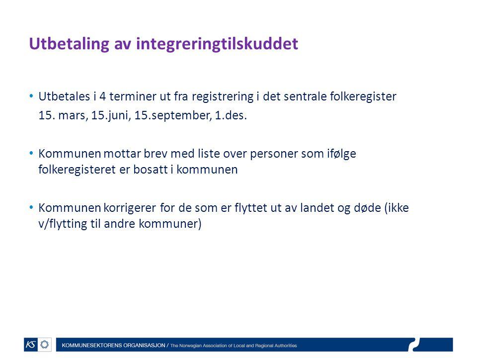 Utbetaling av integreringtilskuddet Utbetales i 4 terminer ut fra registrering i det sentrale folkeregister 15. mars, 15.juni, 15.september, 1.des. Ko