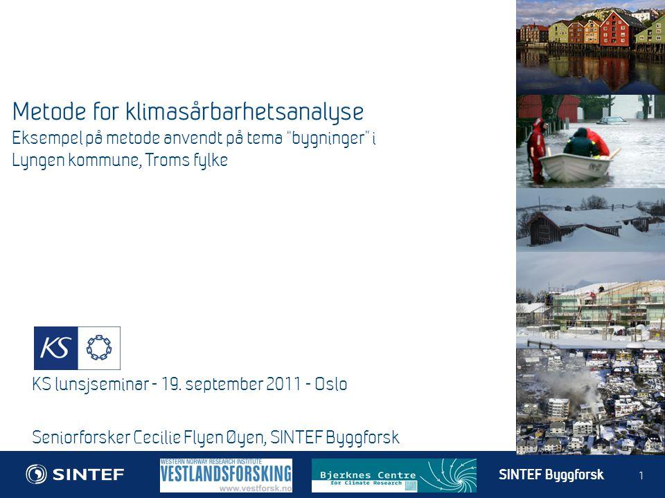 SINTEF Byggforsk 1 Metode for klimasårbarhetsanalyse Eksempel på metode anvendt på tema bygninger i Lyngen kommune, Troms fylke KS lunsjseminar - 19.
