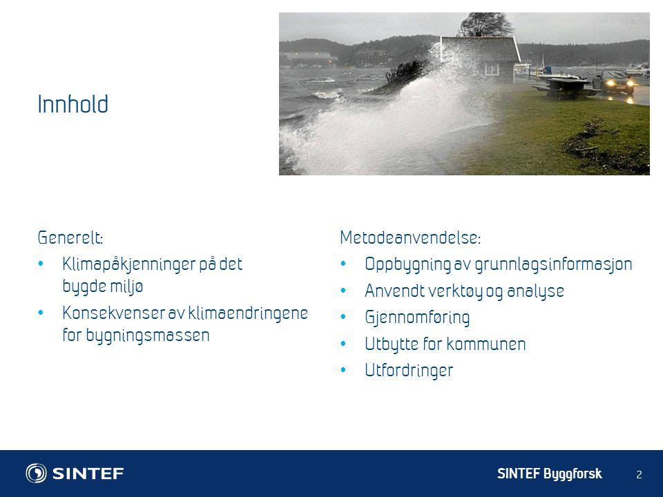 SINTEF Byggforsk 2 Innhold Generelt: Klimapåkjenninger på det bygde miljø Konsekvenser av klimaendringene for bygningsmassen Metodeanvendelse: Oppbygning av grunnlagsinformasjon Anvendt verktøy og analyse Gjennomføring Utbytte for kommunen Utfordringer