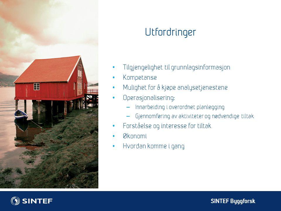 SINTEF Byggforsk Utfordringer Tilgjengelighet til grunnlagsinformasjon Kompetanse Mulighet for å kjøpe analysetjenestene Operasjonalisering: – Innarbe