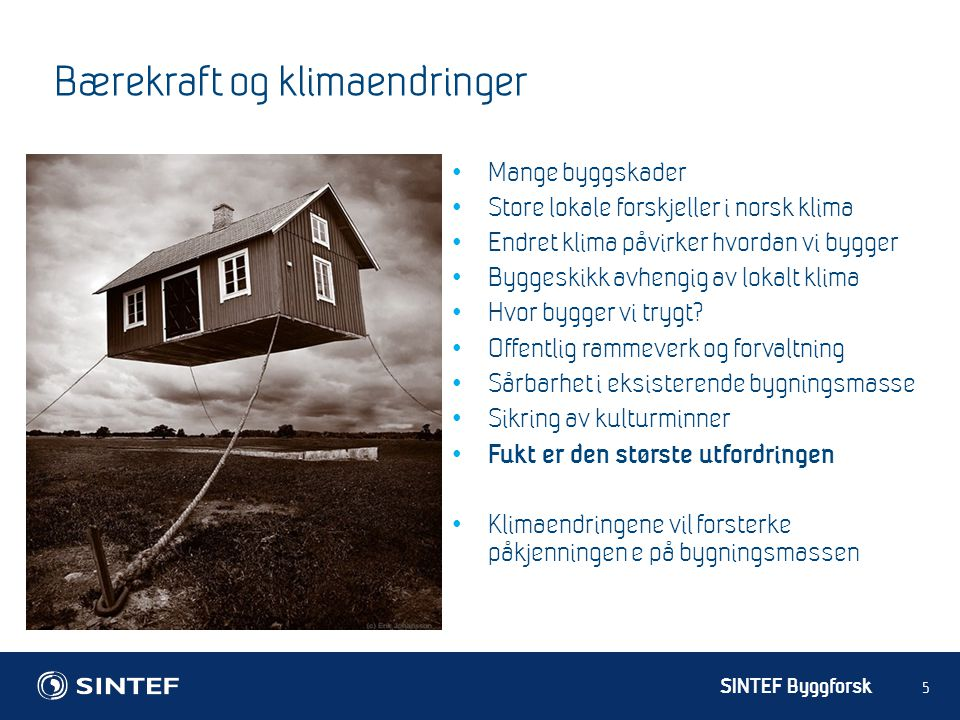 SINTEF Byggforsk 5 Bærekraft og klimaendringer Mange byggskader Store lokale forskjeller i norsk klima Endret klima påvirker hvordan vi bygger Byggeskikk avhengig av lokalt klima Hvor bygger vi trygt.