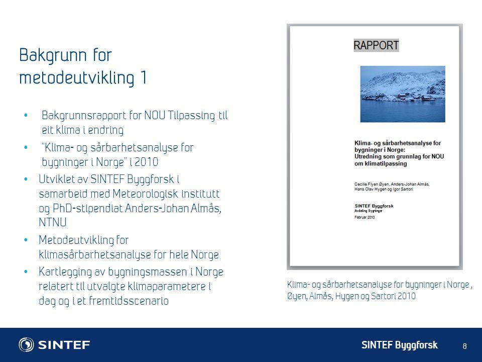 SINTEF Byggforsk 8 Bakgrunn for metodeutvikling 1 Bakgrunnsrapport for NOU Tilpassing til eit klima i endring