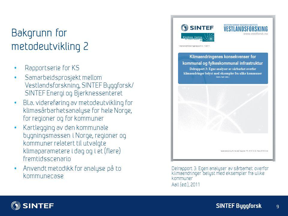 SINTEF Byggforsk 9 Bakgrunn for metodeutvikling 2 Rapportserie for KS Samarbeidsprosjekt mellom Vestlandsforskning, SINTEF Byggforsk/ SINTEF Energi og