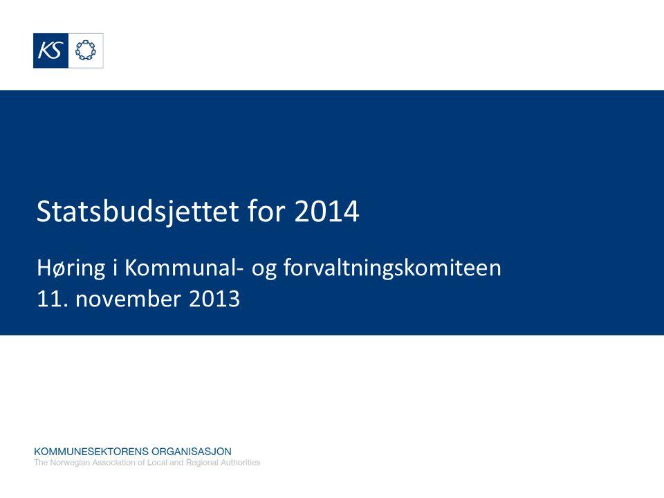Statsbudsjettet for 2014 Høring i Kommunal- og forvaltningskomiteen 11. november 2013