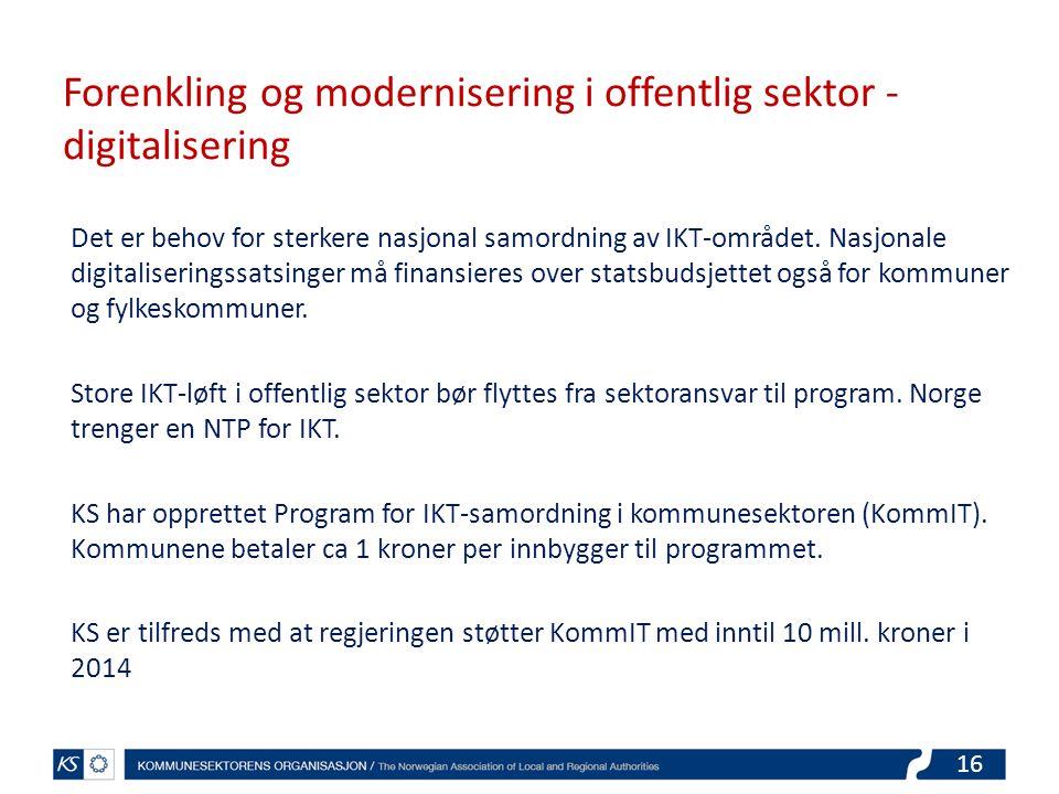 16 Forenkling og modernisering i offentlig sektor - digitalisering Det er behov for sterkere nasjonal samordning av IKT-området.