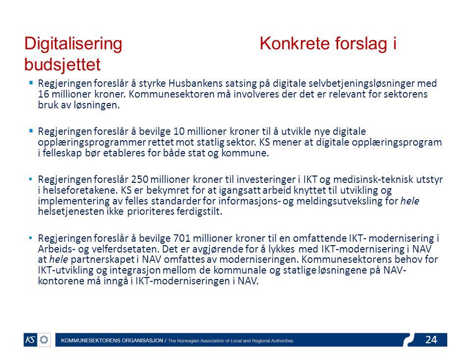 24 Digitalisering Konkrete forslag i budsjettet  Regjeringen foreslår å styrke Husbankens satsing på digitale selvbetjeningsløsninger med 16 millioner kroner.