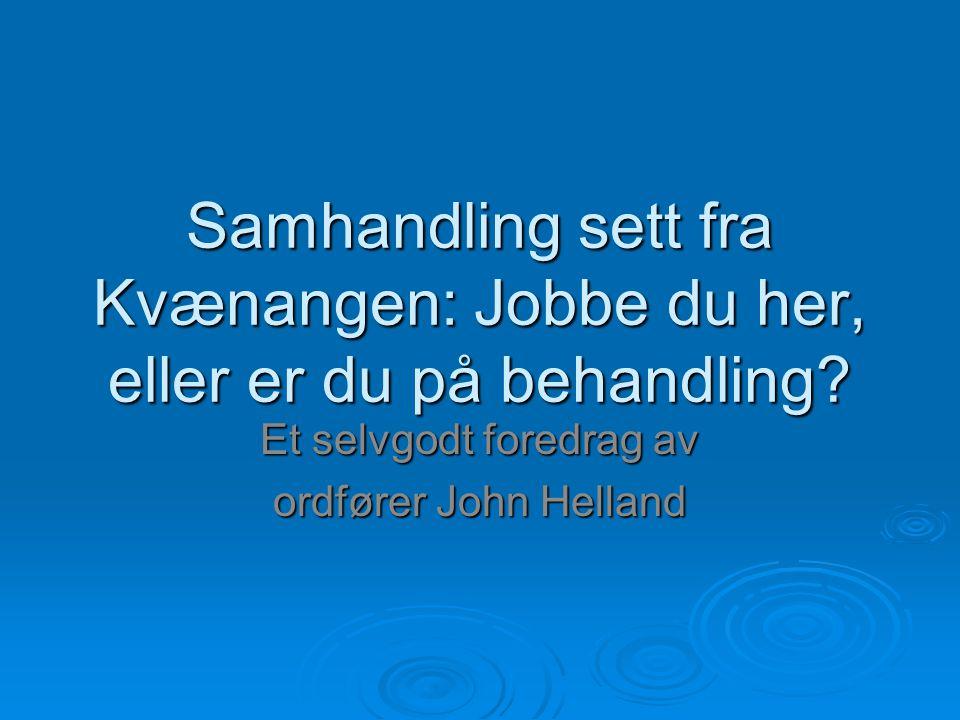 Samhandling sett fra Kvænangen: Jobbe du her, eller er du på behandling? Et selvgodt foredrag av ordfører John Helland