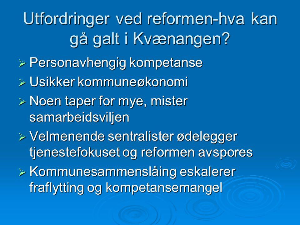 Utfordringer ved reformen-hva kan gå galt i Kvænangen?  Personavhengig kompetanse  Usikker kommuneøkonomi  Noen taper for mye, mister samarbeidsvil