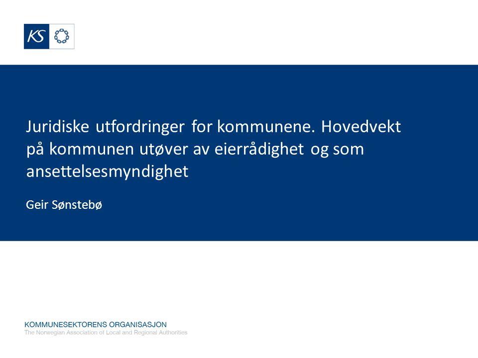 Juridiske utfordringer for kommunene. Hovedvekt på kommunen utøver av eierrådighet og som ansettelsesmyndighet Geir Sønstebø