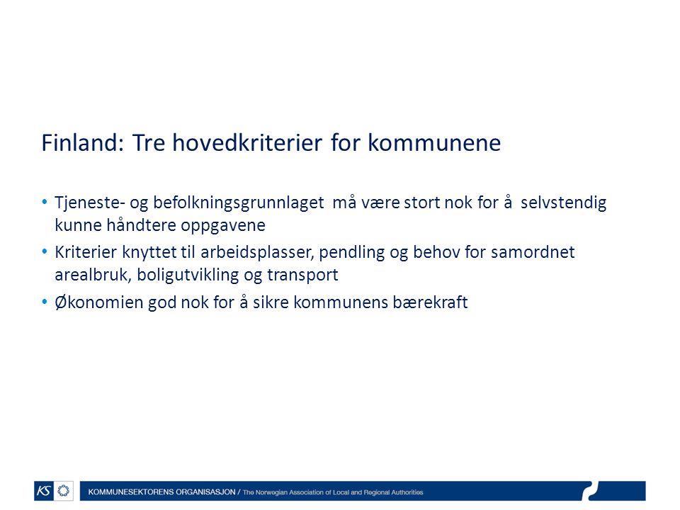 Finland: Tre hovedkriterier for kommunene Tjeneste- og befolkningsgrunnlaget må være stort nok for å selvstendig kunne håndtere oppgavene Kriterier kn