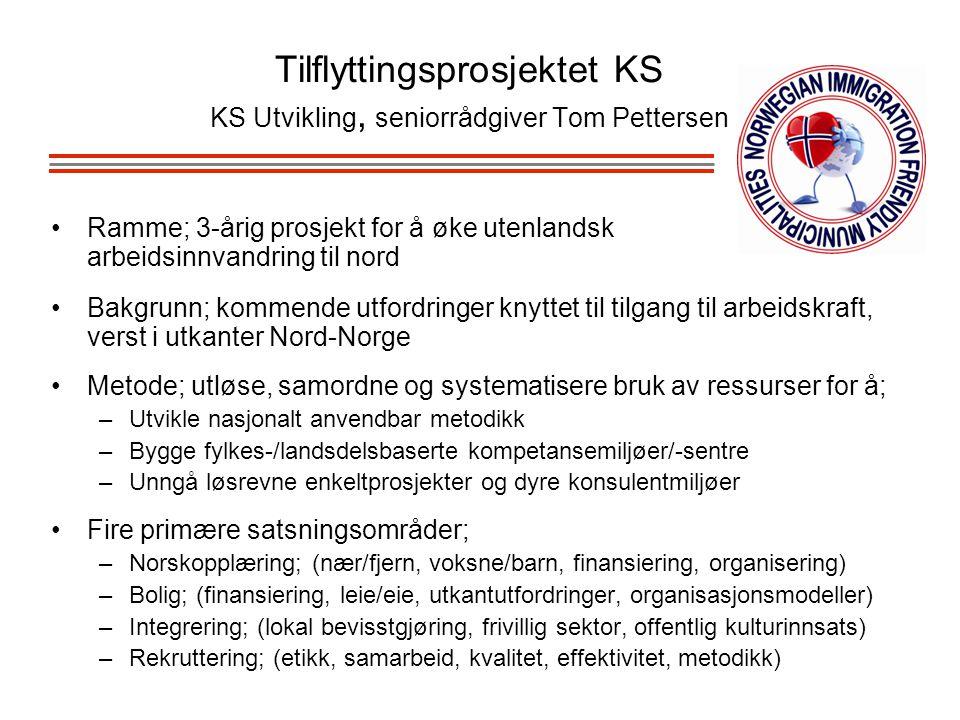 Tilflyttingsprosjektet KS KS Utvikling, seniorrådgiver Tom Pettersen Ramme; 3-årig prosjekt for å øke utenlandsk arbeidsinnvandring til nord Bakgrunn;