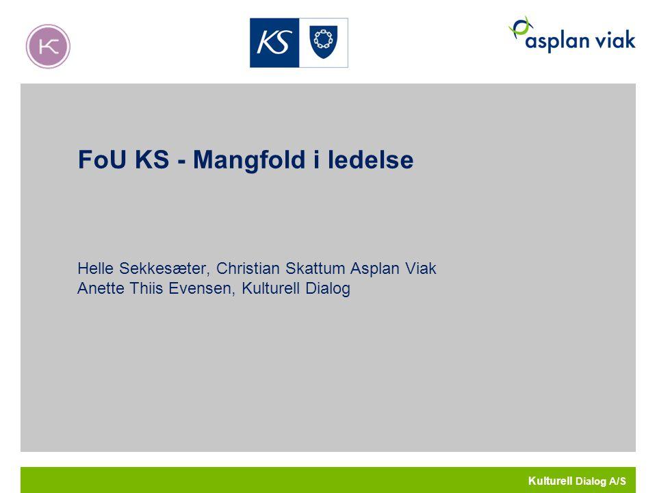 FoU KS - Mangfold i ledelse Helle Sekkesæter, Christian Skattum Asplan Viak Anette Thiis Evensen, Kulturell Dialog Kulturell Dialog A/S