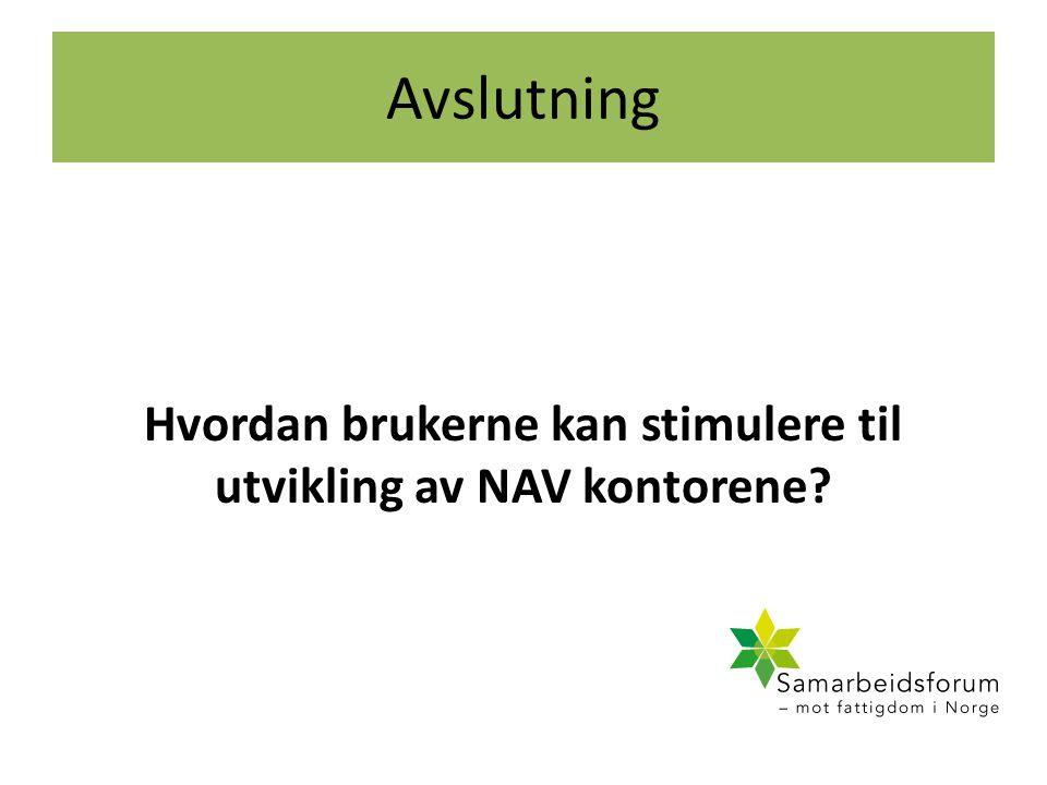 Avslutning Hvordan brukerne kan stimulere til utvikling av NAV kontorene