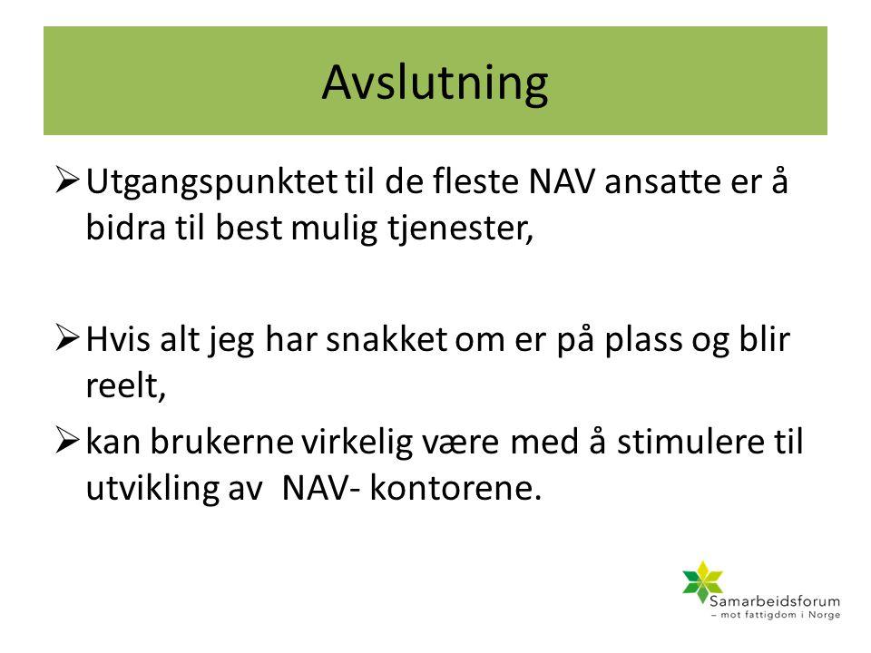 Avslutning  Utgangspunktet til de fleste NAV ansatte er å bidra til best mulig tjenester,  Hvis alt jeg har snakket om er på plass og blir reelt,  kan brukerne virkelig være med å stimulere til utvikling av NAV- kontorene.