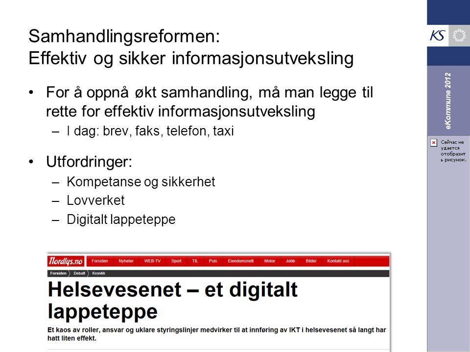 eKommune 2012 Samhandlingsreformen: Effektiv og sikker informasjonsutveksling For å oppnå økt samhandling, må man legge til rette for effektiv informa