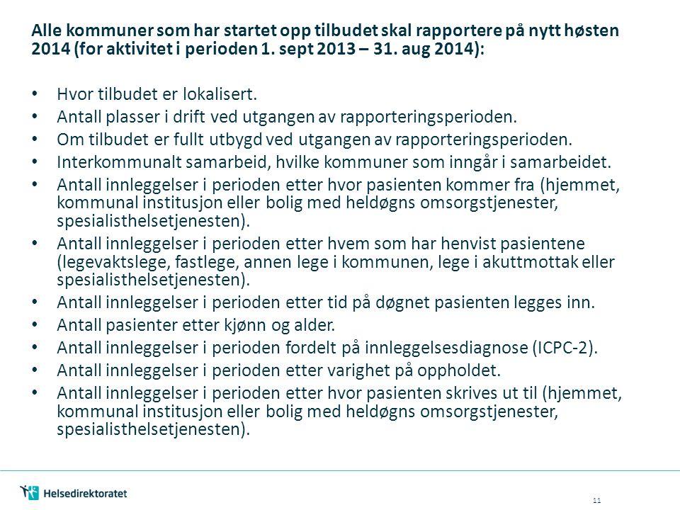 Alle kommuner som har startet opp tilbudet skal rapportere på nytt høsten 2014 (for aktivitet i perioden 1. sept 2013 – 31. aug 2014): Hvor tilbudet e