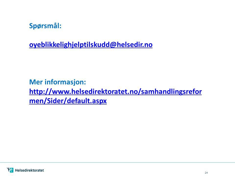 24 Spørsmål: oyeblikkelighjelptilskudd@helsedir.no Mer informasjon: http://www.helsedirektoratet.no/samhandlingsrefor men/Sider/default.aspx