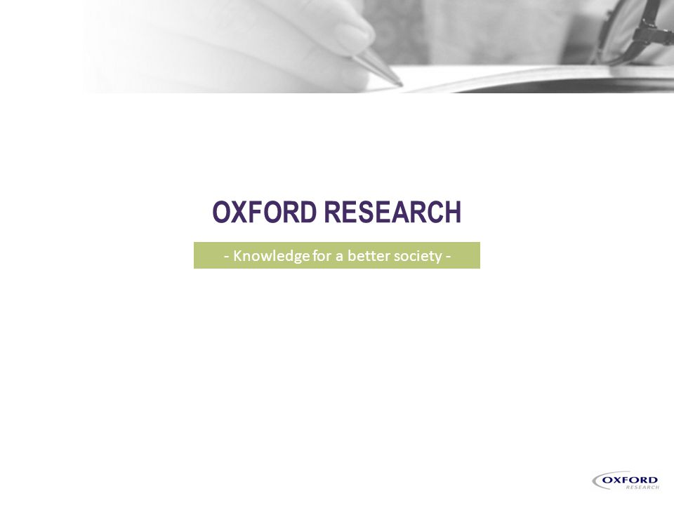 Copyright © 2013 By Oxford Research AS Kristiansand Copenhagen Stockholm Kotka Brüssels OXFORD RESEARCH - Knowledge for a better society -