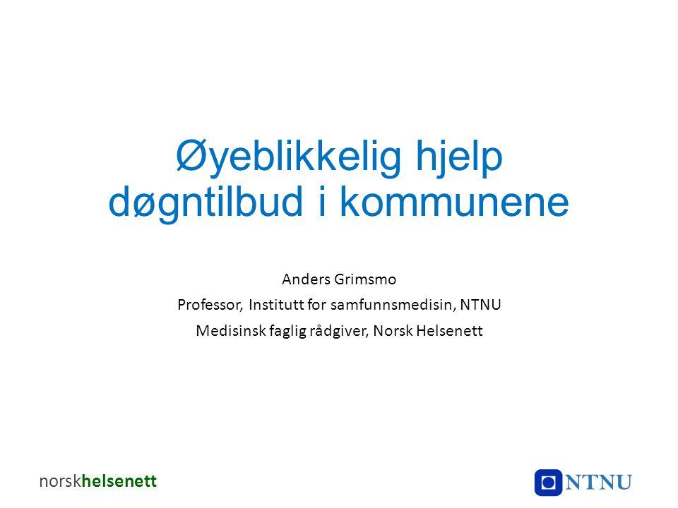 Øyeblikkelig hjelp døgntilbud i kommunene Anders Grimsmo Professor, Institutt for samfunnsmedisin, NTNU Medisinsk faglig rådgiver, Norsk Helsenett NTN