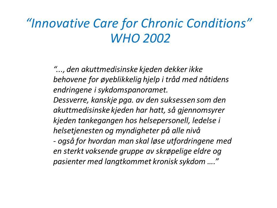 """""""Innovative Care for Chronic Conditions"""" WHO 2002 """"..., den akuttmedisinske kjeden dekker ikke behovene for øyeblikkelig hjelp i tråd med nåtidens end"""