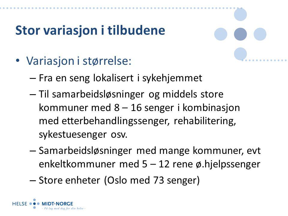 Stor variasjon i tilbudene Variasjon i størrelse: – Fra en seng lokalisert i sykehjemmet – Til samarbeidsløsninger og middels store kommuner med 8 – 1