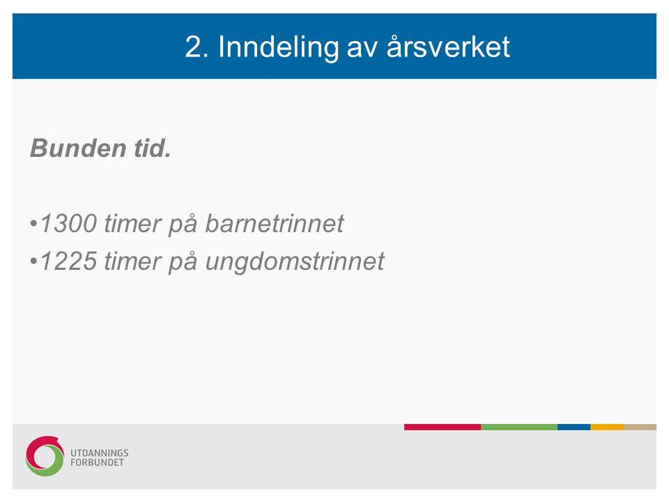 2. Inndeling av årsverket Bunden tid. 1300 timer på barnetrinnet 1225 timer på ungdomstrinnet