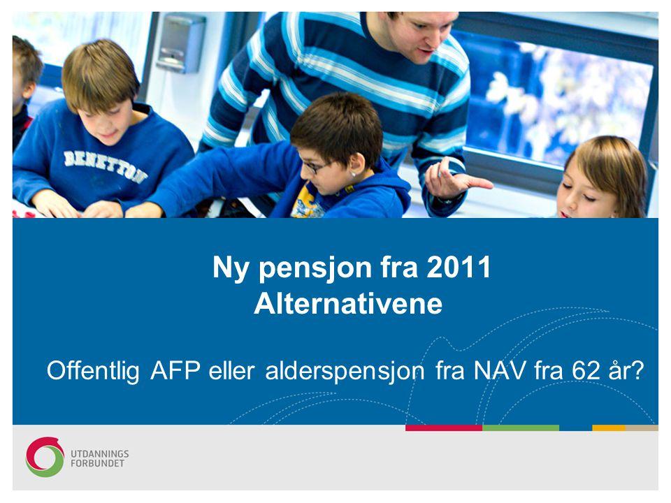 Offentlig AFP eller alderspensjon fra NAV fra 62 år? Ny pensjon fra 2011 Alternativene