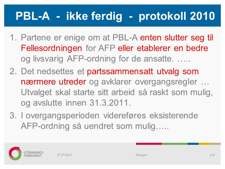 PBL-A - ikke ferdig - protokoll 2010 1.Partene er enige om at PBL-A enten slutter seg til Fellesordningen for AFP eller etablerer en bedre og livsvari