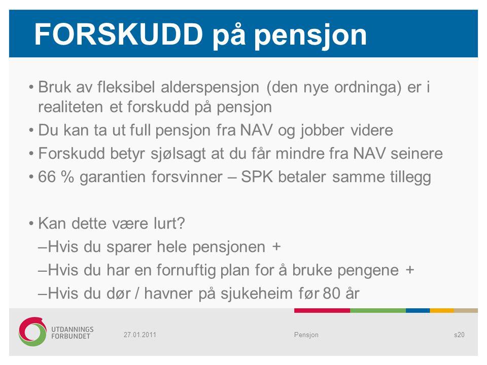FORSKUDD på pensjon Bruk av fleksibel alderspensjon (den nye ordninga) er i realiteten et forskudd på pensjon Du kan ta ut full pensjon fra NAV og job