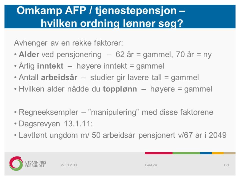 Omkamp AFP / tjenestepensjon – hvilken ordning lønner seg? Avhenger av en rekke faktorer: Alder ved pensjonering – 62 år = gammel, 70 år = ny Årlig in
