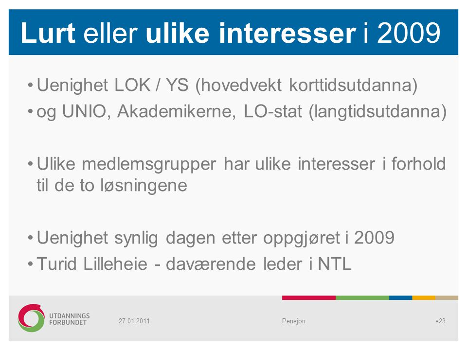 Lurt eller ulike interesser i 2009 Uenighet LOK / YS (hovedvekt korttidsutdanna) og UNIO, Akademikerne, LO-stat (langtidsutdanna) Ulike medlemsgrupper