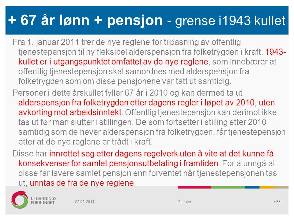 + 67 år lønn + pensjon - grense i1943 kullet Fra 1. januar 2011 trer de nye reglene for tilpasning av offentlig tjenestepensjon til ny fleksibel alder