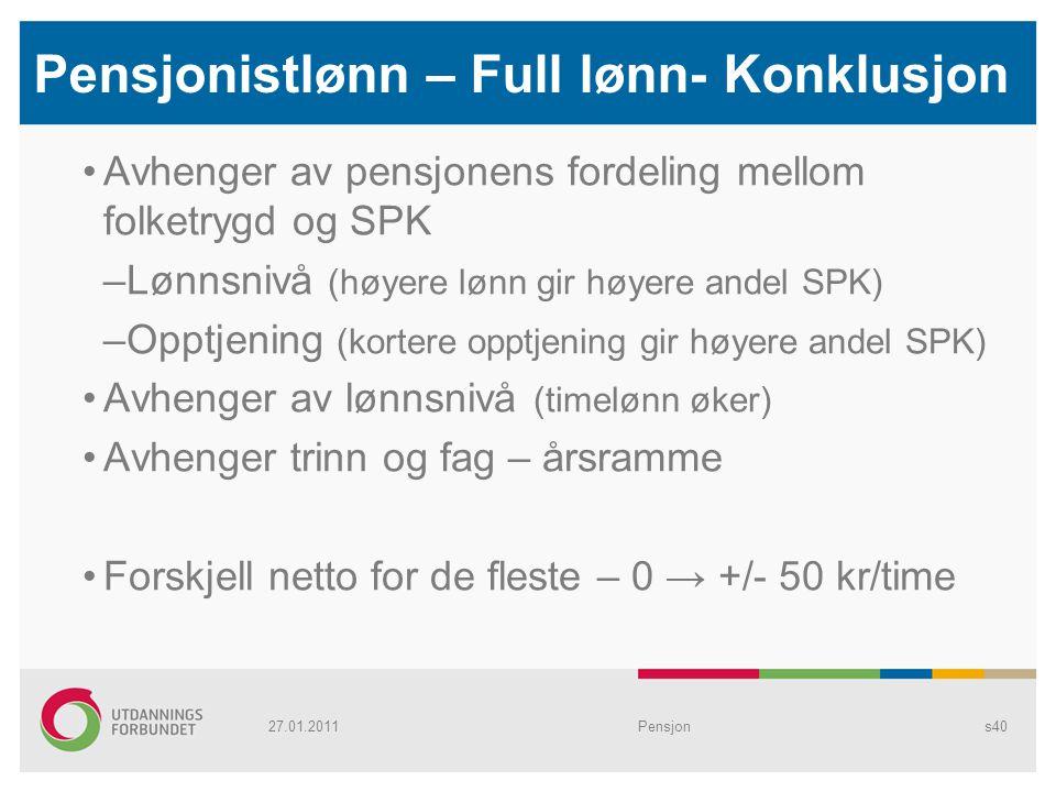 Pensjonistlønn – Full lønn- Konklusjon Avhenger av pensjonens fordeling mellom folketrygd og SPK –Lønnsnivå (høyere lønn gir høyere andel SPK) –Opptje