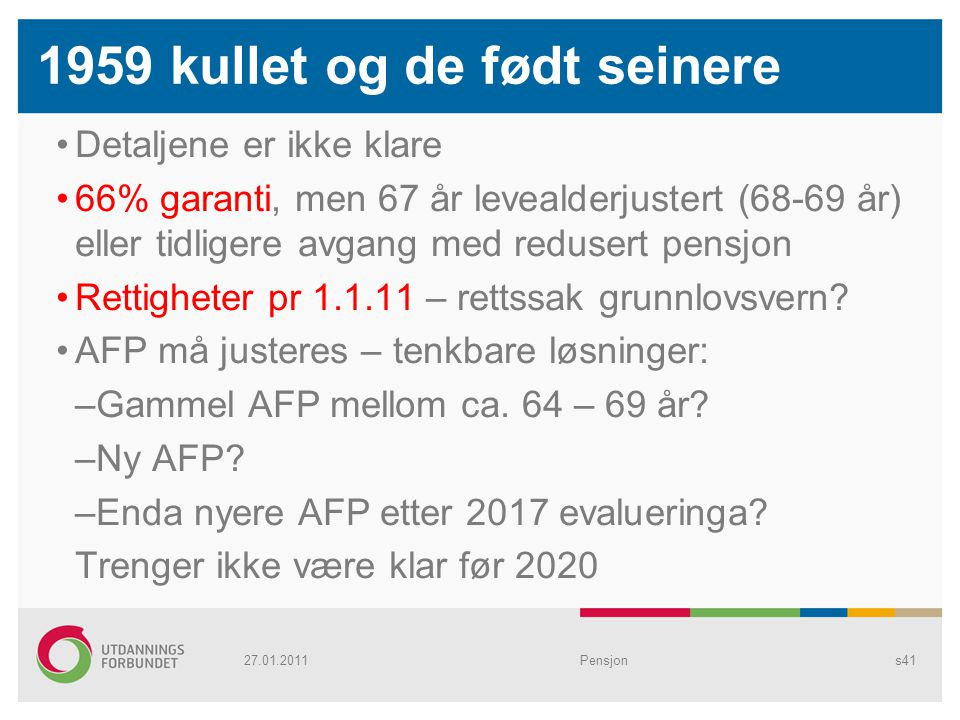 1959 kullet og de født seinere Detaljene er ikke klare 66% garanti, men 67 år levealderjustert (68-69 år) eller tidligere avgang med redusert pensjon