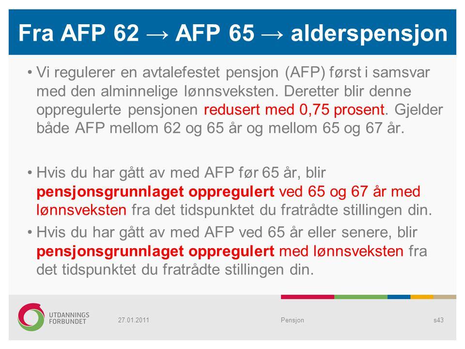 Fra AFP 62 → AFP 65 → alderspensjon Vi regulerer en avtalefestet pensjon (AFP) først i samsvar med den alminnelige lønnsveksten. Deretter blir denne o