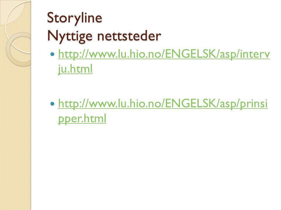Storyline Nyttige nettsteder http://www.lu.hio.no/ENGELSK/asp/interv ju.html http://www.lu.hio.no/ENGELSK/asp/interv ju.html http://www.lu.hio.no/ENGELSK/asp/prinsi pper.html http://www.lu.hio.no/ENGELSK/asp/prinsi pper.html