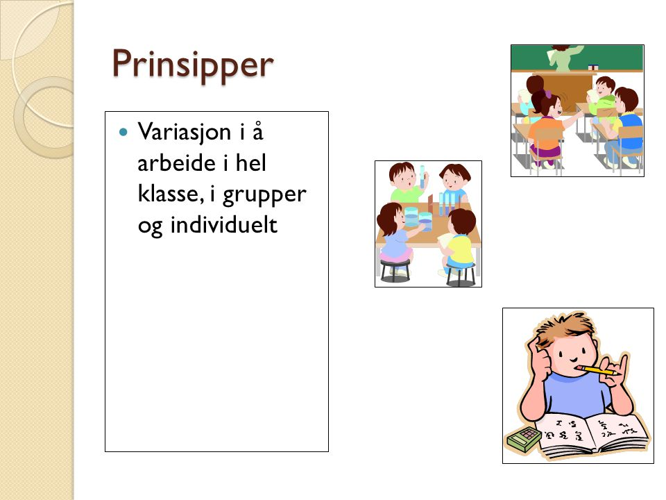 Prinsipper Variasjon i å arbeide i hel klasse, i grupper og individuelt