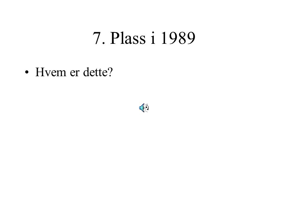 7. Plass i 1989 Hvem er dette?