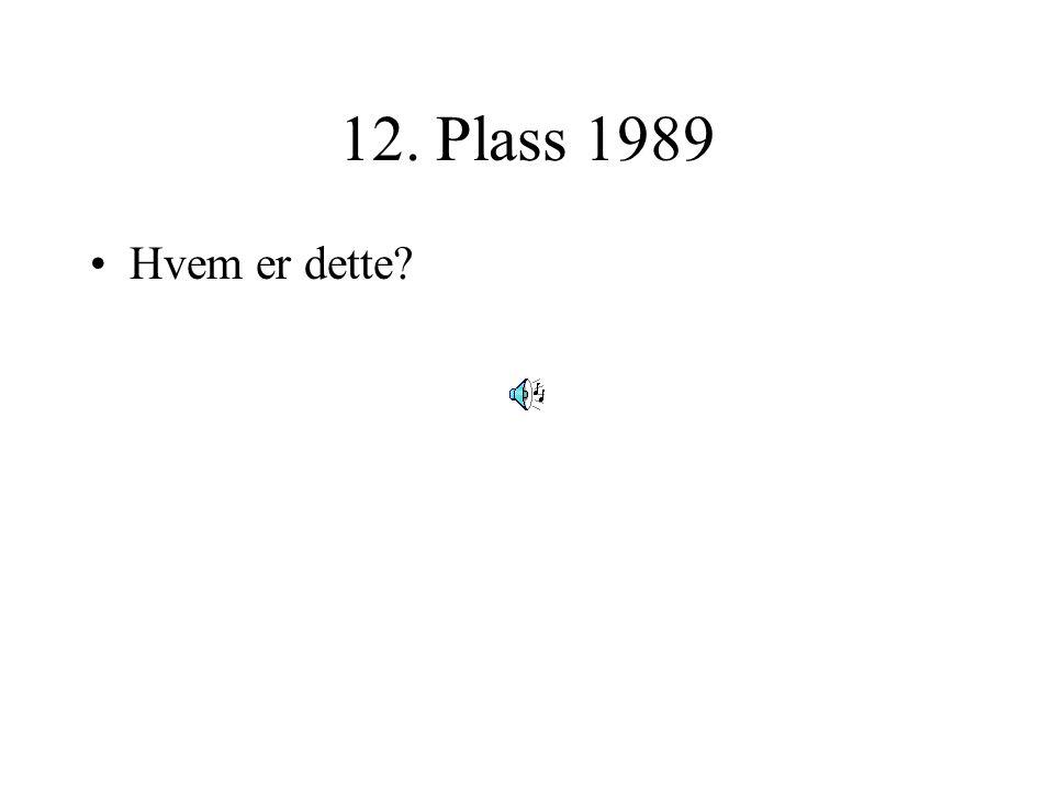 12. Plass 1989 Hvem er dette?