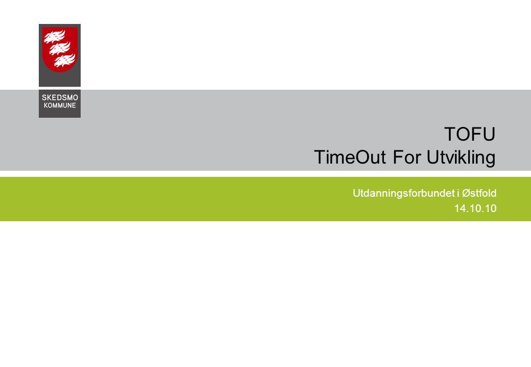 TOFU TimeOut For Utvikling Utdanningsforbundet i Østfold 14.10.10