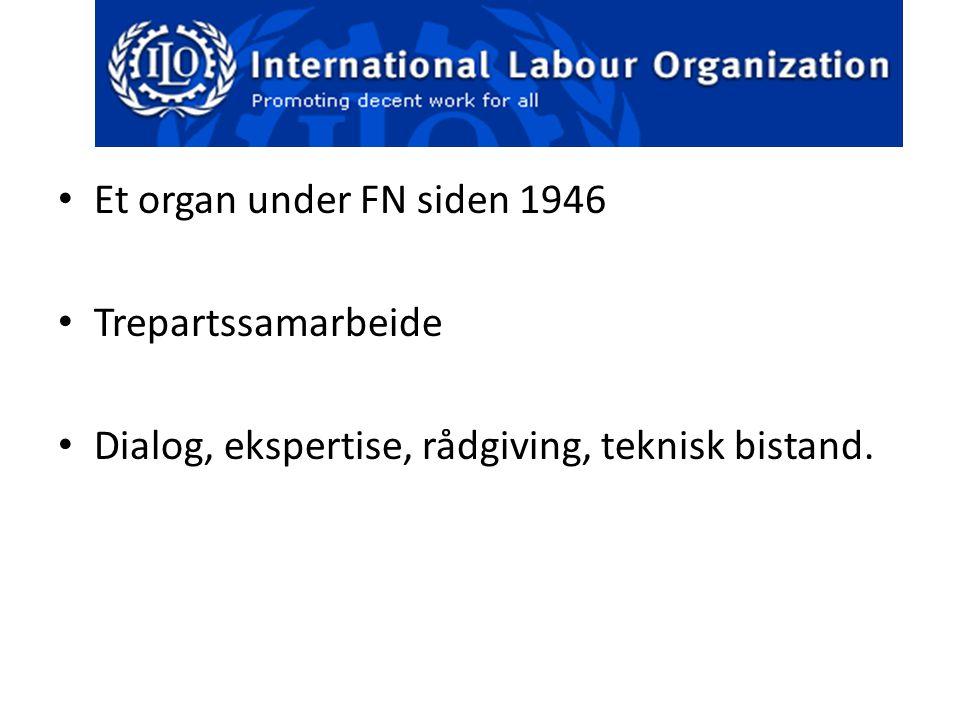 Et organ under FN siden 1946 Trepartssamarbeide Dialog, ekspertise, rådgiving, teknisk bistand.
