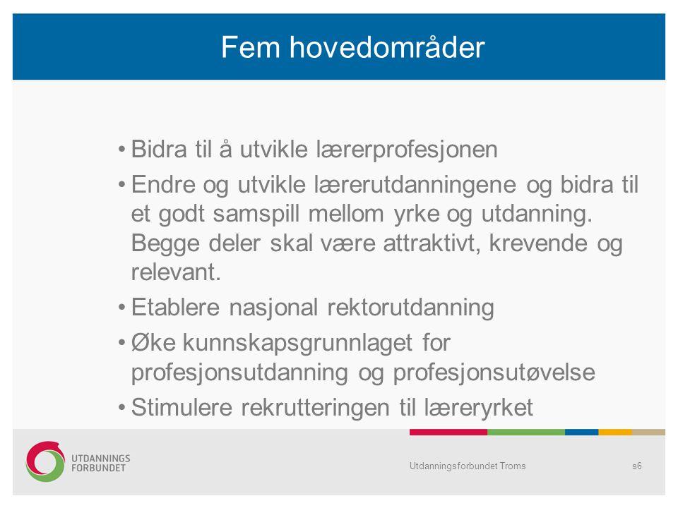 Fem hovedområder Bidra til å utvikle lærerprofesjonen Endre og utvikle lærerutdanningene og bidra til et godt samspill mellom yrke og utdanning. Begge