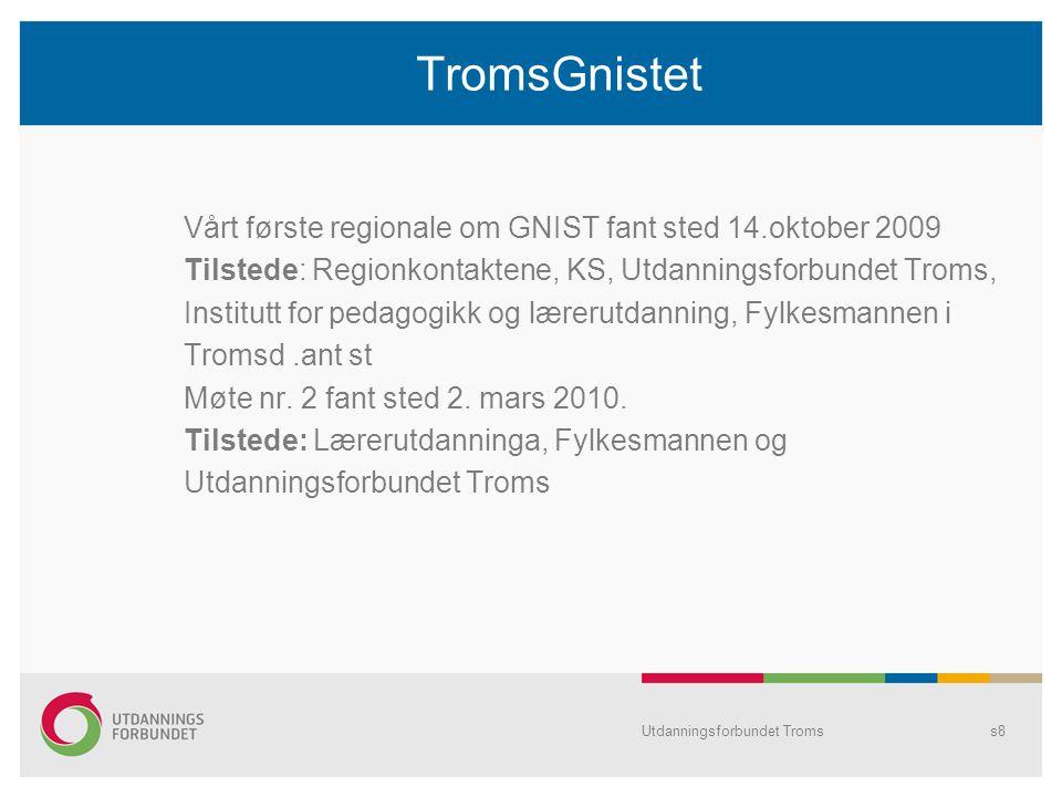 TromsGnistet Vårt første regionale om GNIST fant sted 14.oktober 2009 Tilstede: Regionkontaktene, KS, Utdanningsforbundet Troms, Institutt for pedagog