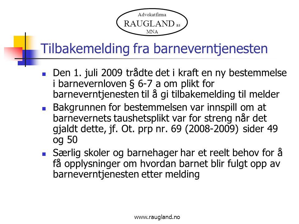 Advokatfirma RAUGLAND as MNA www.raugland.no Tilbakemelding fra barneverntjenesten Den 1. juli 2009 trådte det i kraft en ny bestemmelse i barnevernlo