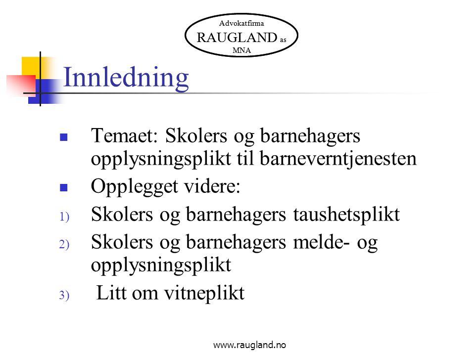Advokatfirma RAUGLAND as MNA www.raugland.no Innledning Temaet: Skolers og barnehagers opplysningsplikt til barneverntjenesten Opplegget videre: 1) Sk