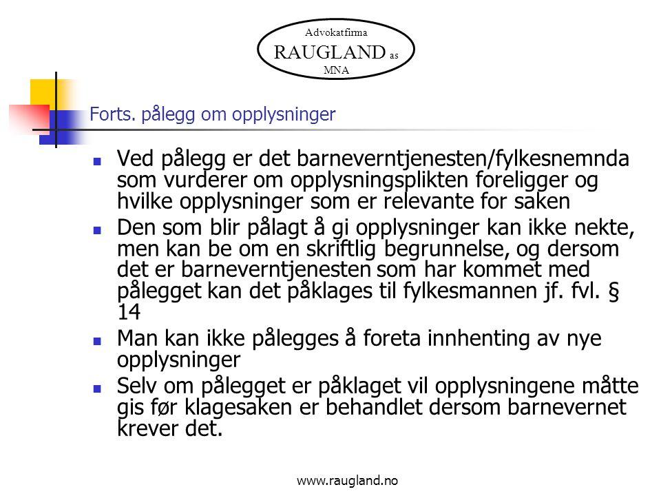 Advokatfirma RAUGLAND as MNA www.raugland.no Forts. pålegg om opplysninger Ved pålegg er det barneverntjenesten/fylkesnemnda som vurderer om opplysnin