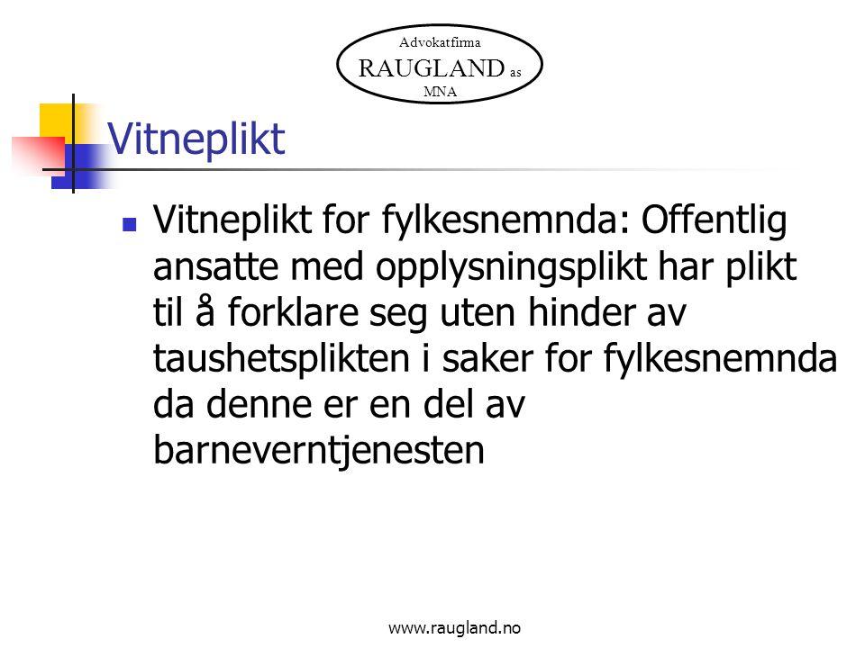 Advokatfirma RAUGLAND as MNA www.raugland.no Vitneplikt Vitneplikt for fylkesnemnda: Offentlig ansatte med opplysningsplikt har plikt til å forklare s